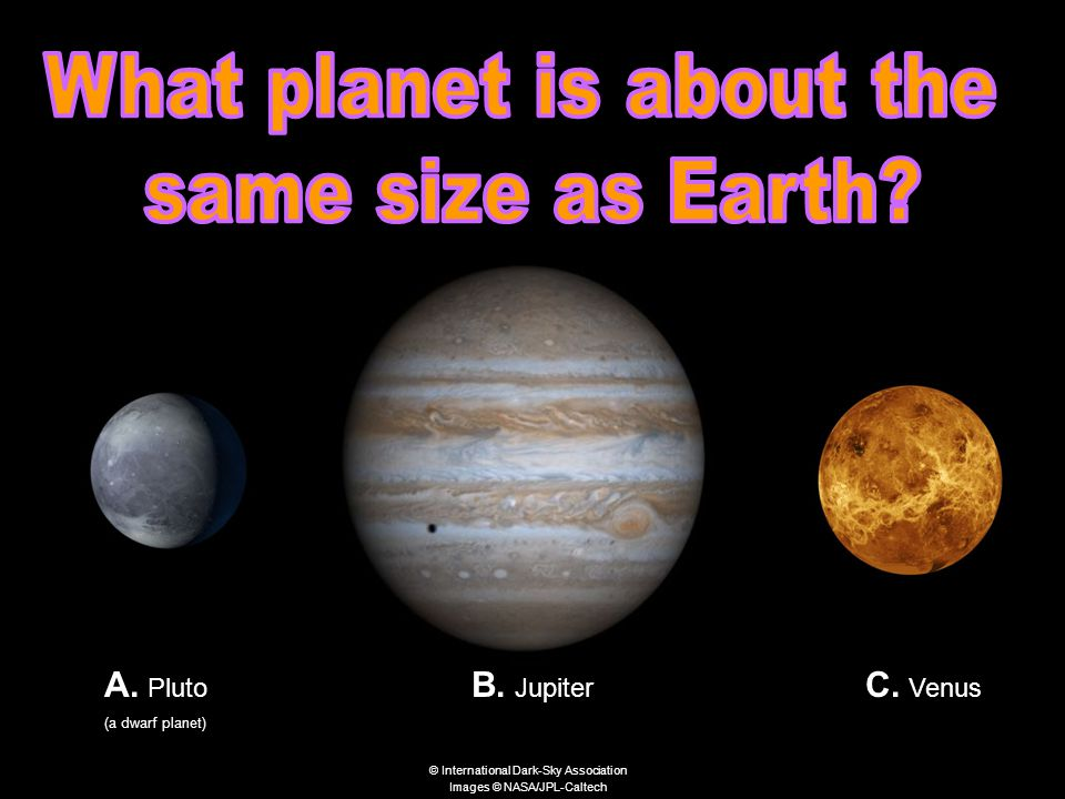 That is Correct!! Menu Venus is about the same size as Earth. © International Dark-Sky Association