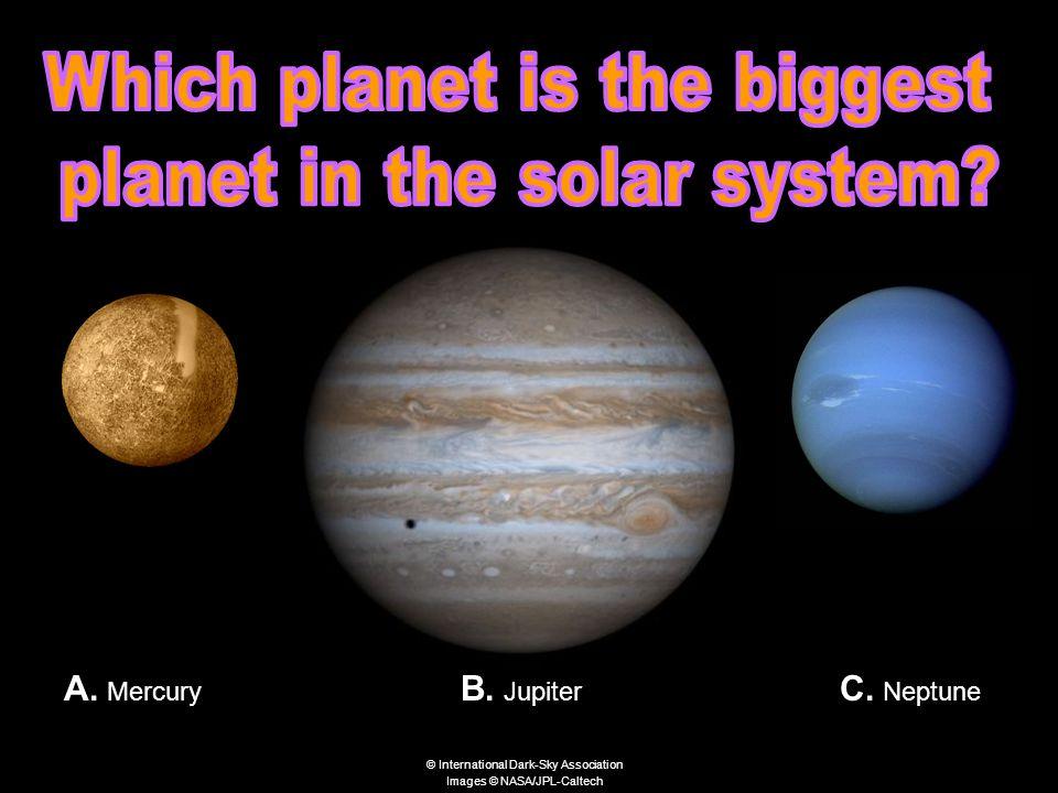 B. Jupiter A. Mercury C. Neptune © International Dark-Sky Association Images © NASA/JPL-Caltech