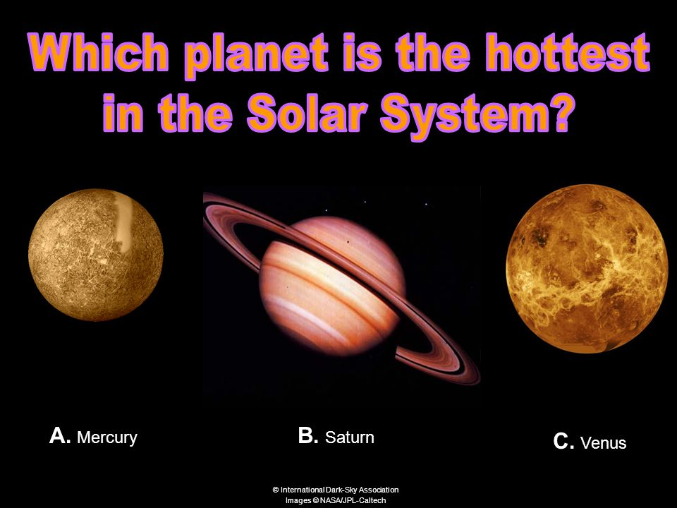 That is Correct!.Menu Venus is the hottest planet in the Solar System.