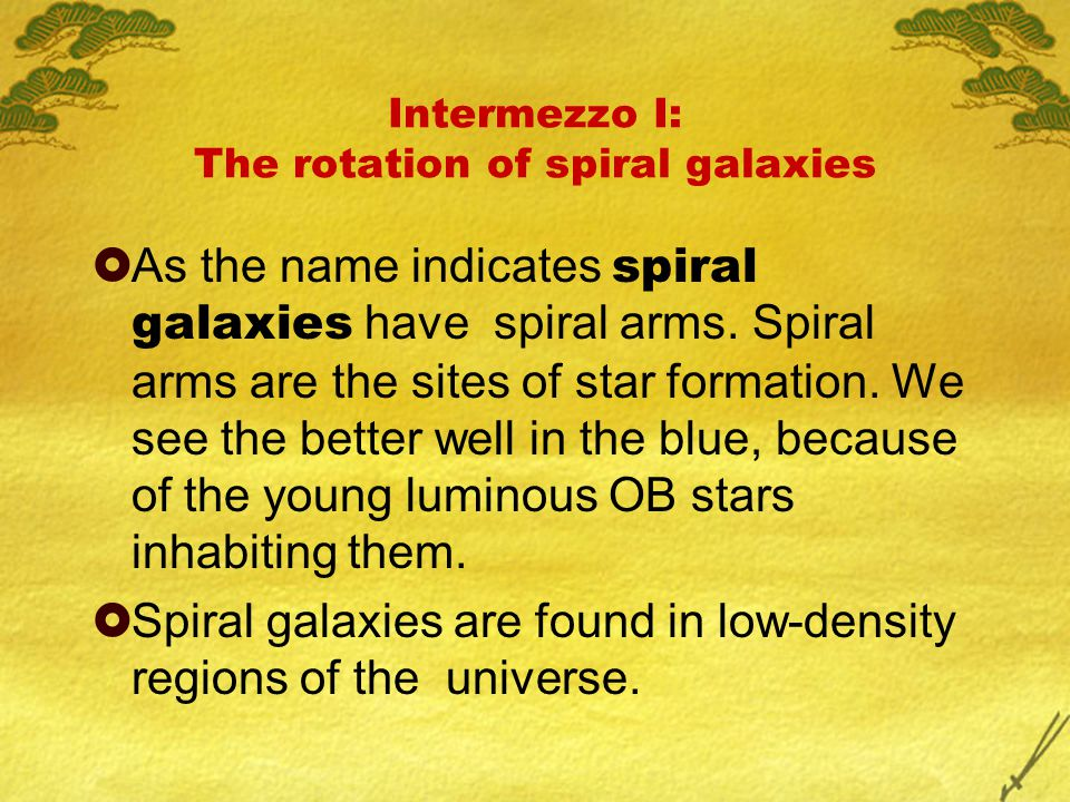 Intermezzo I: The rotation of spiral galaxies  As the name indicates spiral galaxies have spiral arms. Spiral arms are the sites of star formation. W