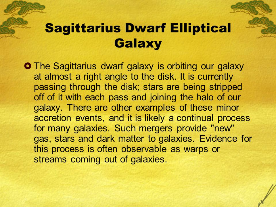 Sagittarius Dwarf Elliptical Galaxy  The Sagittarius dwarf galaxy is orbiting our galaxy at almost a right angle to the disk. It is currently passing