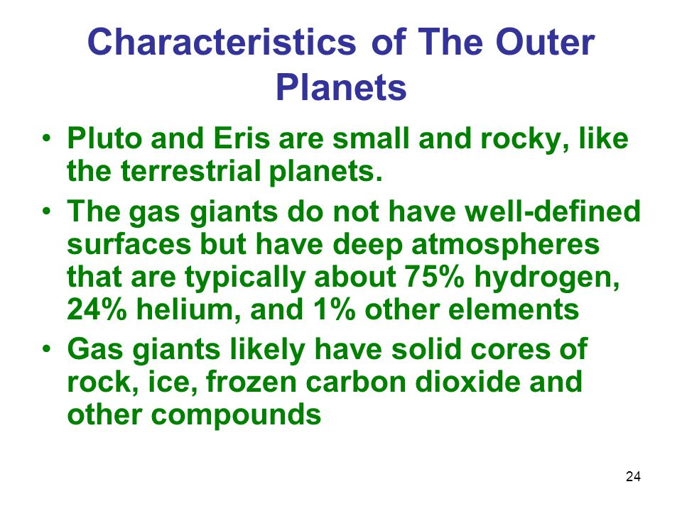24 Characteristics of The Outer Planets Pluto and Eris are small and rocky, like the terrestrial planets.