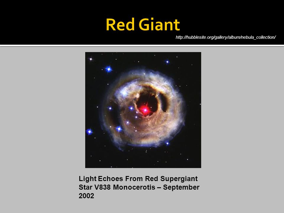 Light Echoes From Red Supergiant Star V838 Monocerotis – September 2002 http://hubblesite.org/gallery/album/nebula_collection/