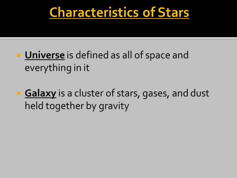  Universe is defined as all of space and everything in it  Galaxy is a cluster of stars, gases, and dust held together by gravity