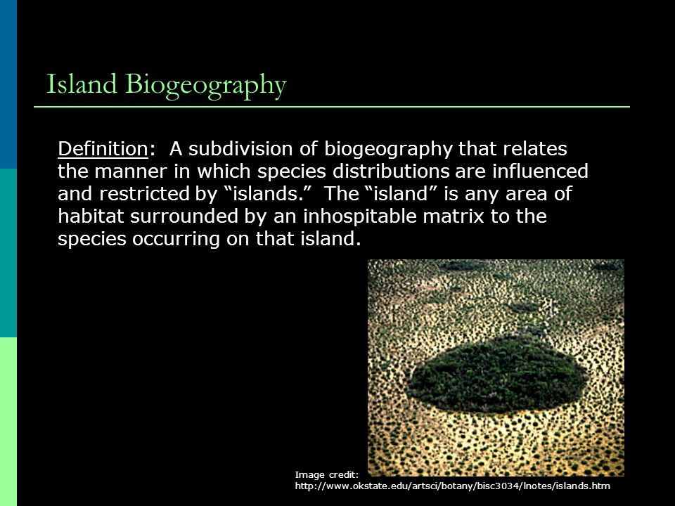Island Biogeography Definition: A subdivision of biogeography that relates the manner in which species distributions are influenced and restricted by