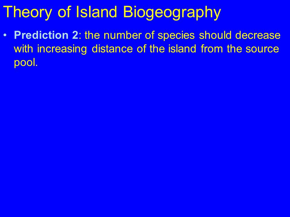 Theory of Island Biogeography Prediction 2: the number of species should decrease with increasing distance of the island from the source pool.