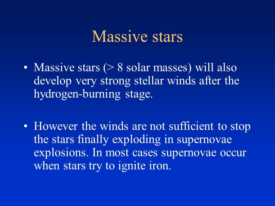 Massive stars Massive stars (> 8 solar masses) will also develop very strong stellar winds after the hydrogen-burning stage.