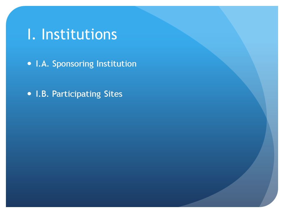 I. Institutions I.A. Sponsoring Institution I.B. Participating Sites