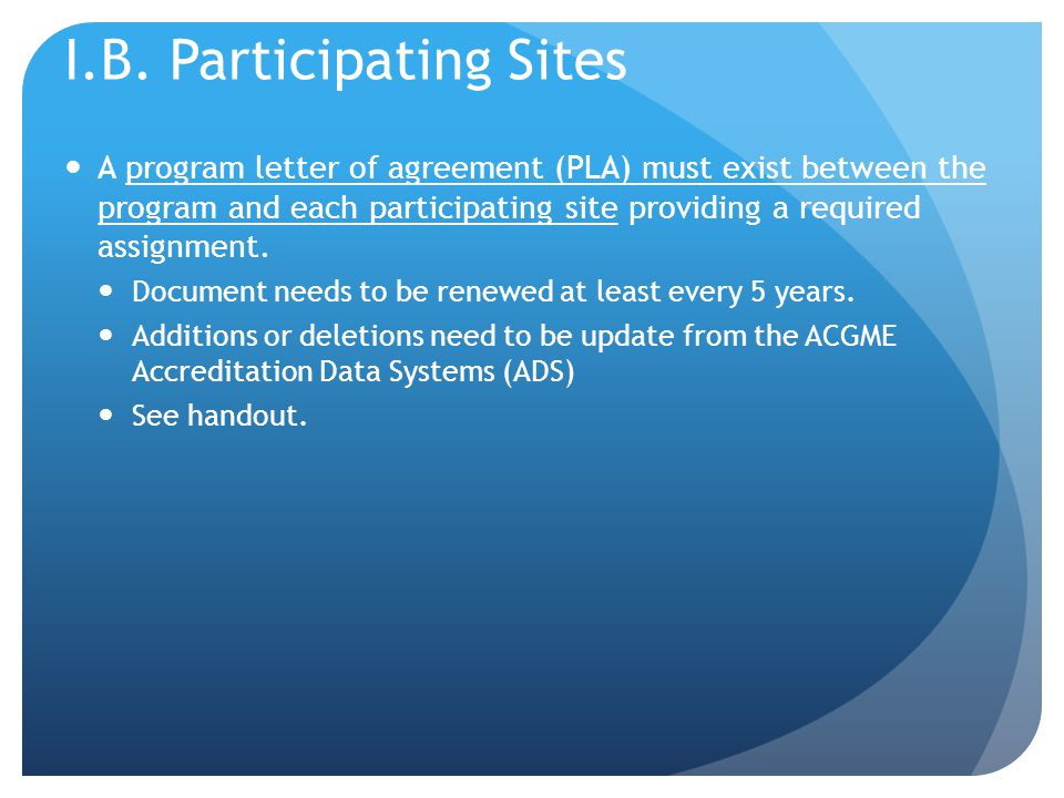I.B. Participating Sites A program letter of agreement (PLA) must exist between the program and each participating site providing a required assignmen