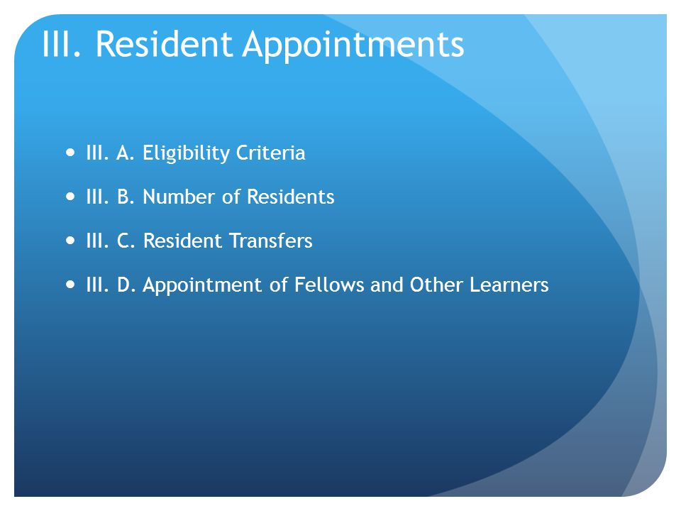 III. Resident Appointments III. A. Eligibility Criteria III.