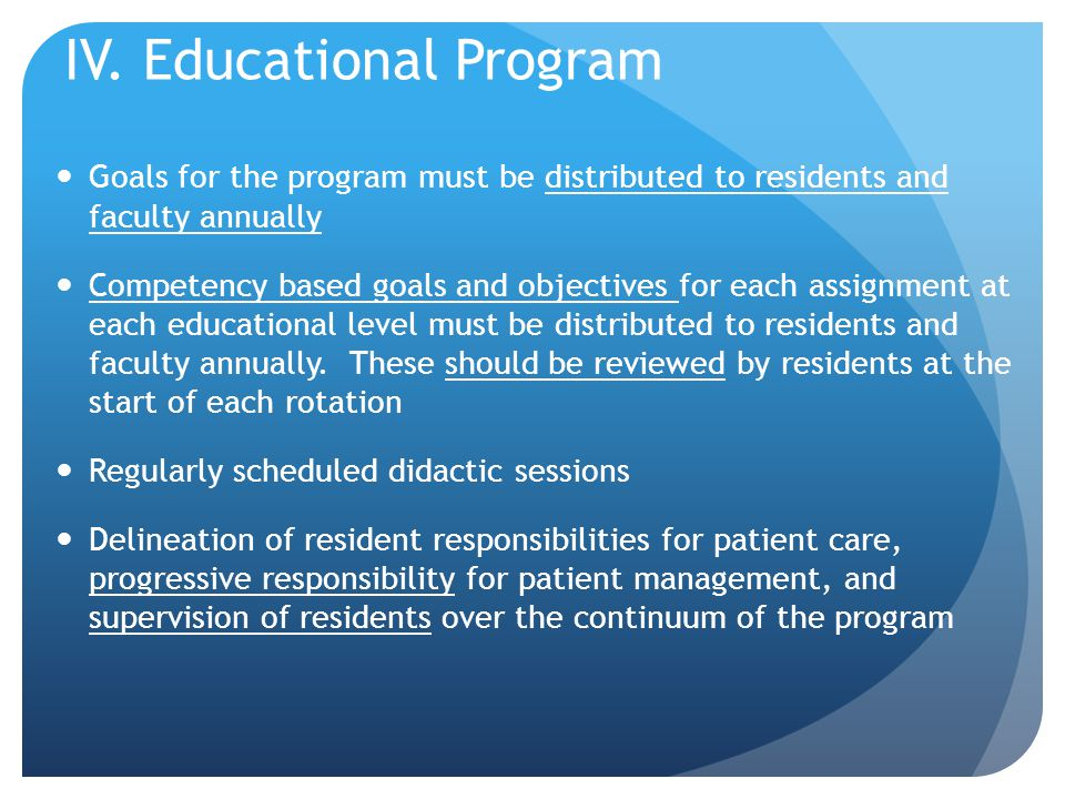 IV. Educational Program Goals for the program must be distributed to residents and faculty annually Competency based goals and objectives for each ass