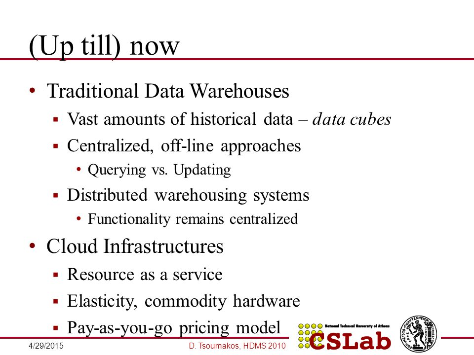 Our Goal Distributed DataWarehousing-like system  Store, query, update Multi-d, hierarchical  Scalable, always-on  Shared-nothing architecture Commodity nodes  No proprietary tool needed Java libraries, socket APIs D.