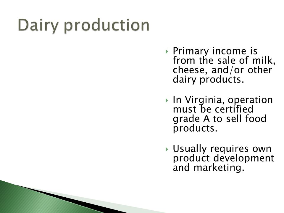  Primary income is from the sale of milk, cheese, and/or other dairy products.