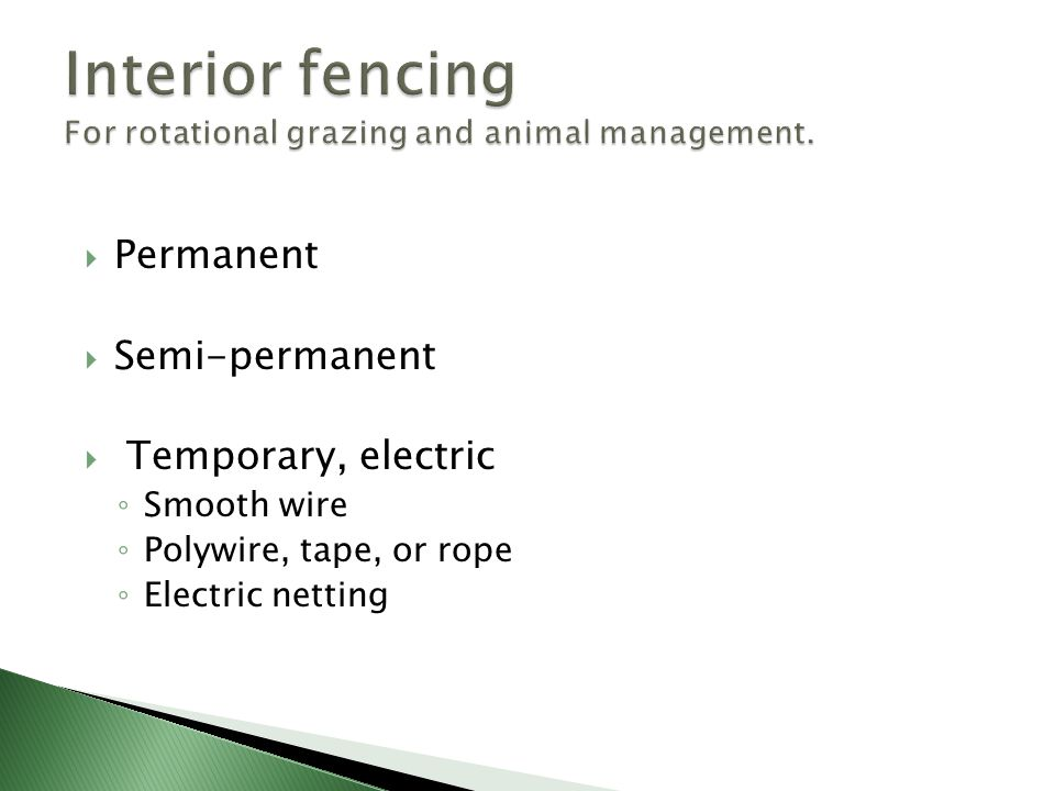  Permanent  Semi-permanent  Temporary, electric ◦ Smooth wire ◦ Polywire, tape, or rope ◦ Electric netting