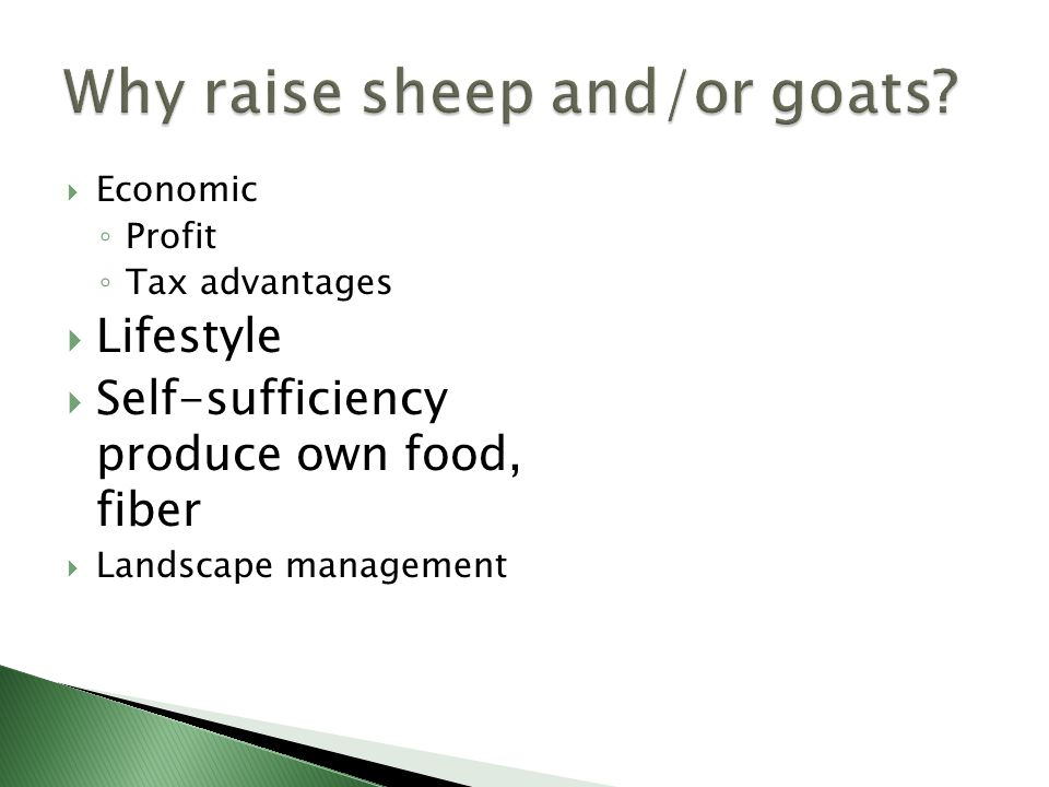  Economic ◦ Profit ◦ Tax advantages  Lifestyle  Self-sufficiency produce own food, fiber  Landscape management