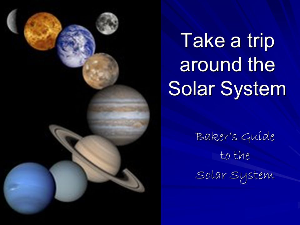 Take a trip around the Solar System Baker's Guide to the Solar System