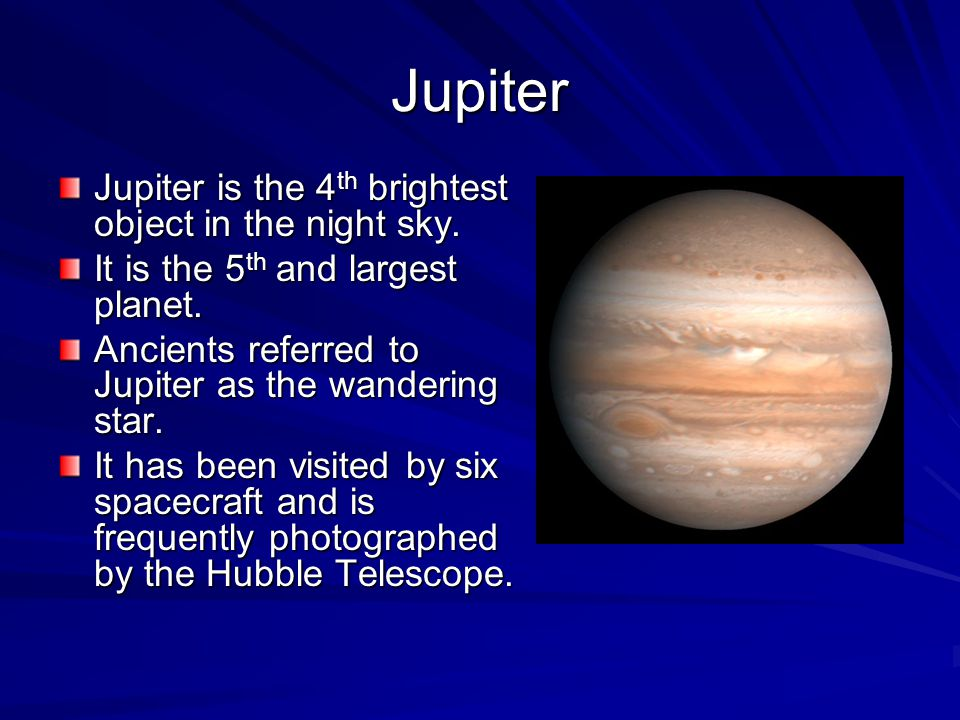 Jupiter Jupiter is the 4 th brightest object in the night sky.