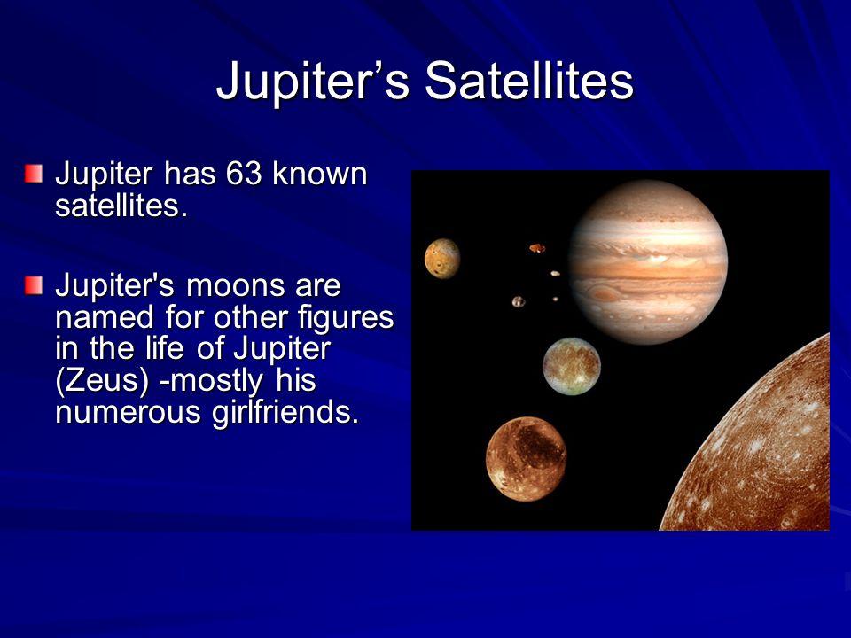 Jupiter's Satellites Jupiter has 63 known satellites.