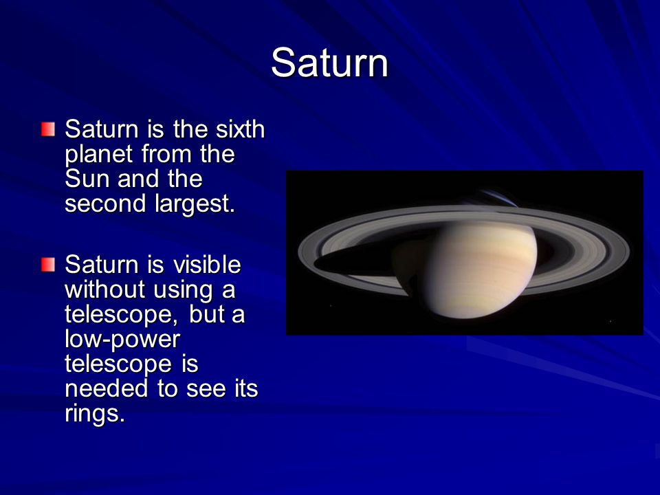 Saturn Saturn is the sixth planet from the Sun and the second largest.