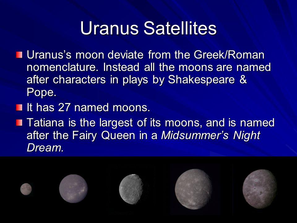 Uranus Satellites Uranus's moon deviate from the Greek/Roman nomenclature.