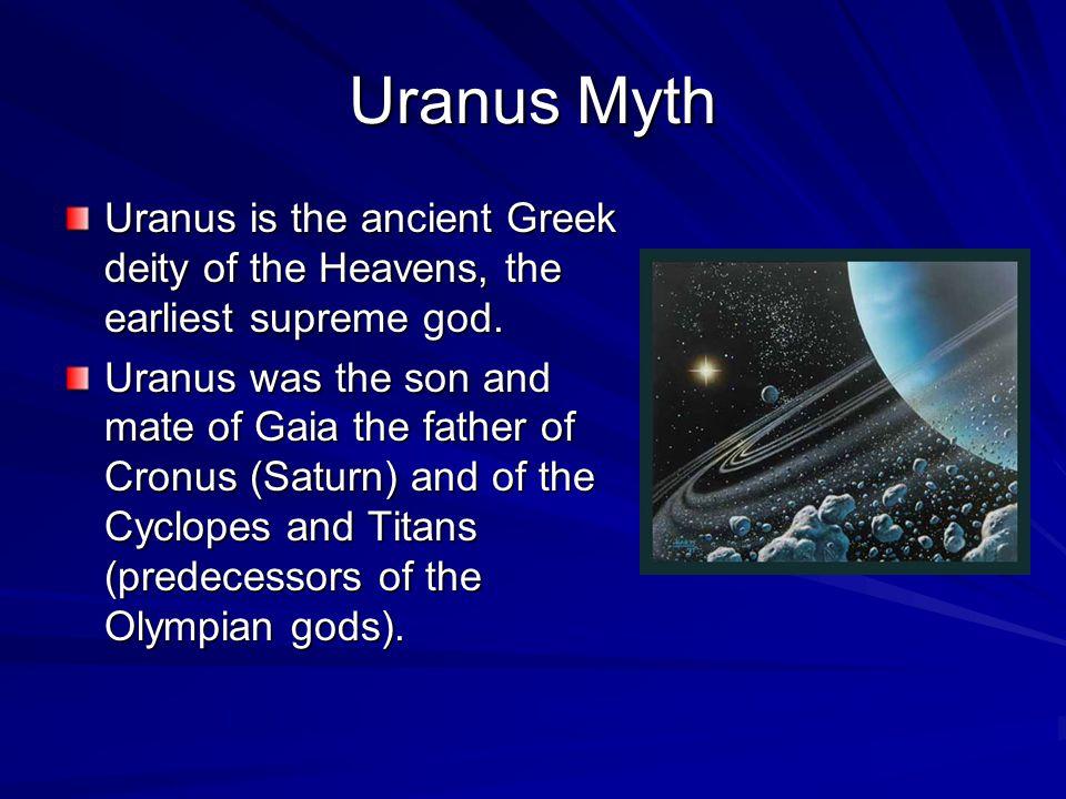 Uranus Myth Uranus is the ancient Greek deity of the Heavens, the earliest supreme god.