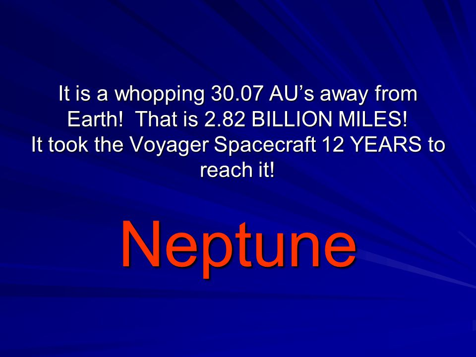 It is a whopping 30.07 AU's away from Earth. That is 2.82 BILLION MILES.