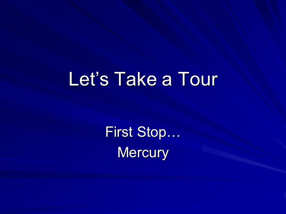Let's Take a Tour First Stop… Mercury