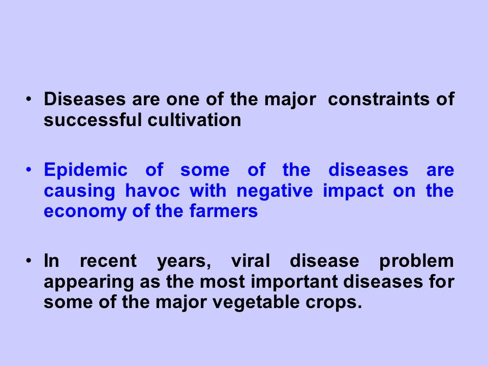 Diseases are one of the major constraints of successful cultivation Epidemic of some of the diseases are causing havoc with negative impact on the eco