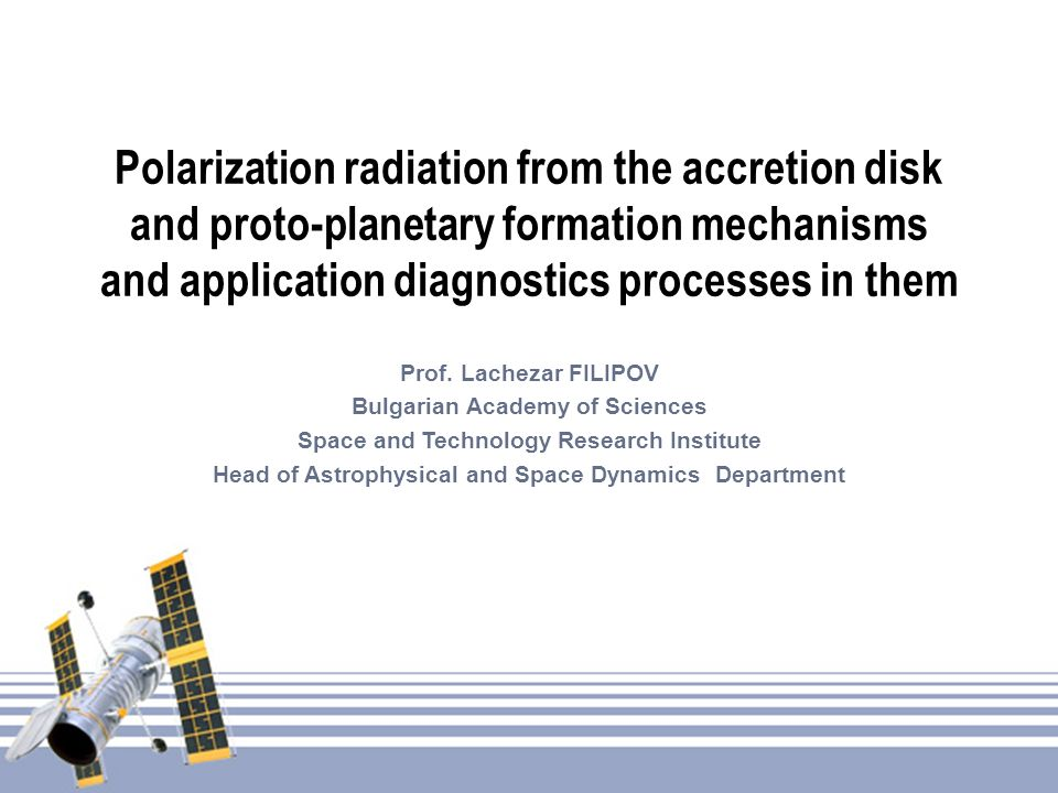 Polarization radiation from the accretion disk and proto-planetary formation mechanisms and application diagnostics processes in them Prof. Lachezar F