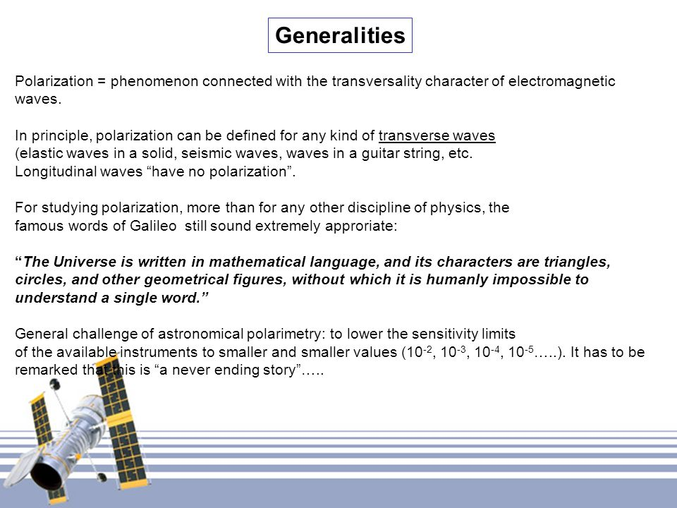 Generalities Polarization = phenomenon connected with the transversality character of electromagnetic waves. In principle, polarization can be defined