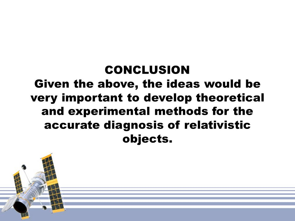 CONCLUSION Given the above, the ideas would be very important to develop theoretical and experimental methods for the accurate diagnosis of relativist