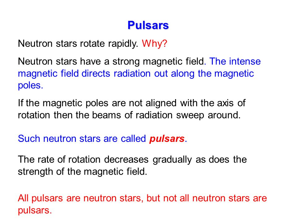 Pulsars Neutron stars rotate rapidly. Why. Neutron stars have a strong magnetic field.