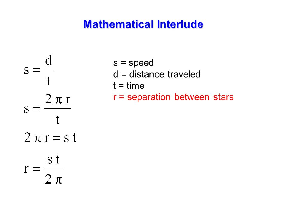s = speed d = distance traveled t = time r = separation between stars Mathematical Interlude