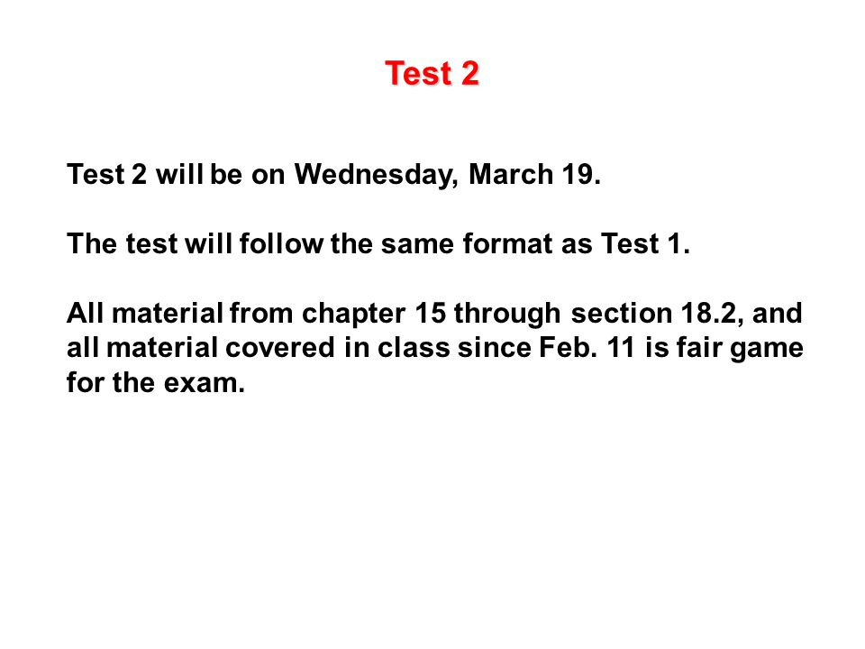 Test 2 Test 2 will be on Wednesday, March 19. The test will follow the same format as Test 1.