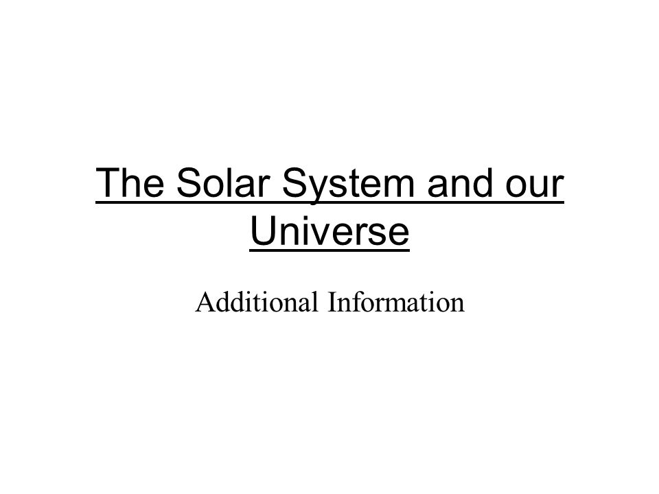 The Solar System and our Universe Additional Information