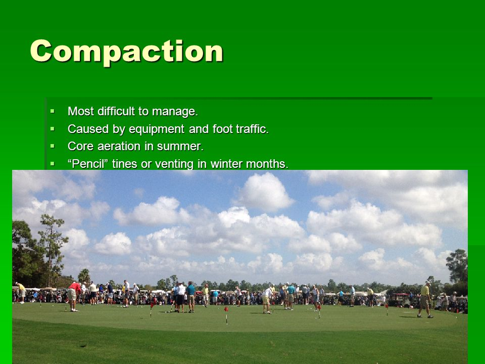 Compaction  Most difficult to manage. Caused by equipment and foot traffic.
