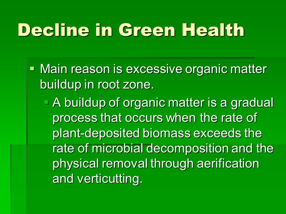 Decline in Green Health  Main reason is excessive organic matter buildup in root zone.