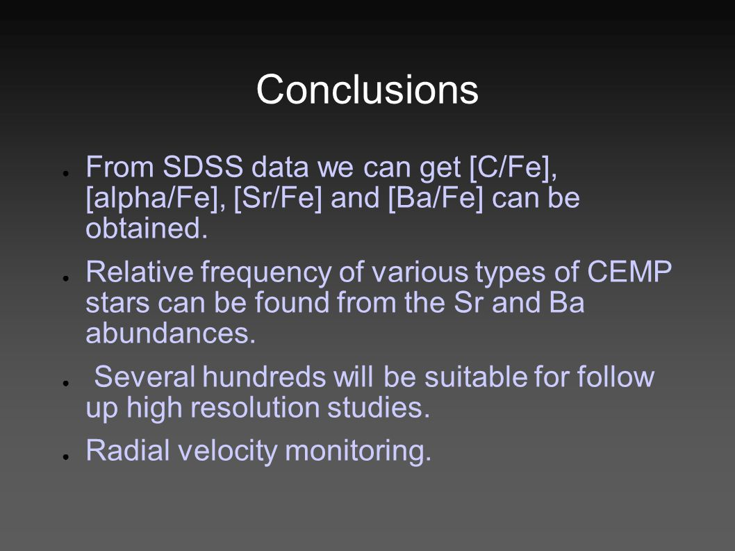 Conclusions ● From SDSS data we can get [C/Fe], [alpha/Fe], [Sr/Fe] and [Ba/Fe] can be obtained.
