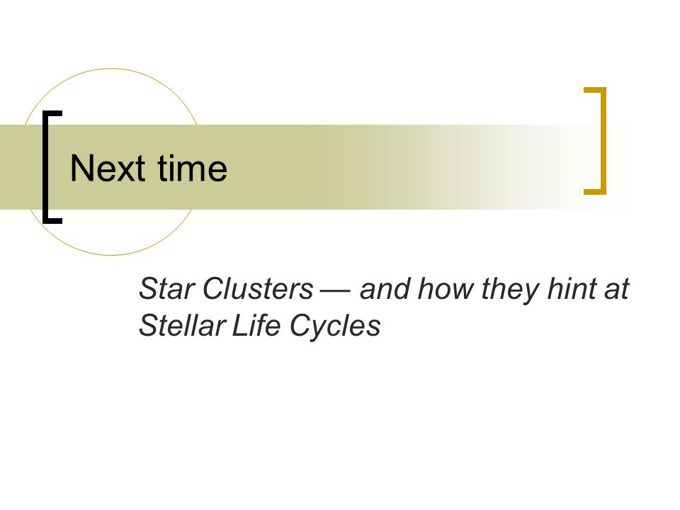 Next time Star Clusters — and how they hint at Stellar Life Cycles