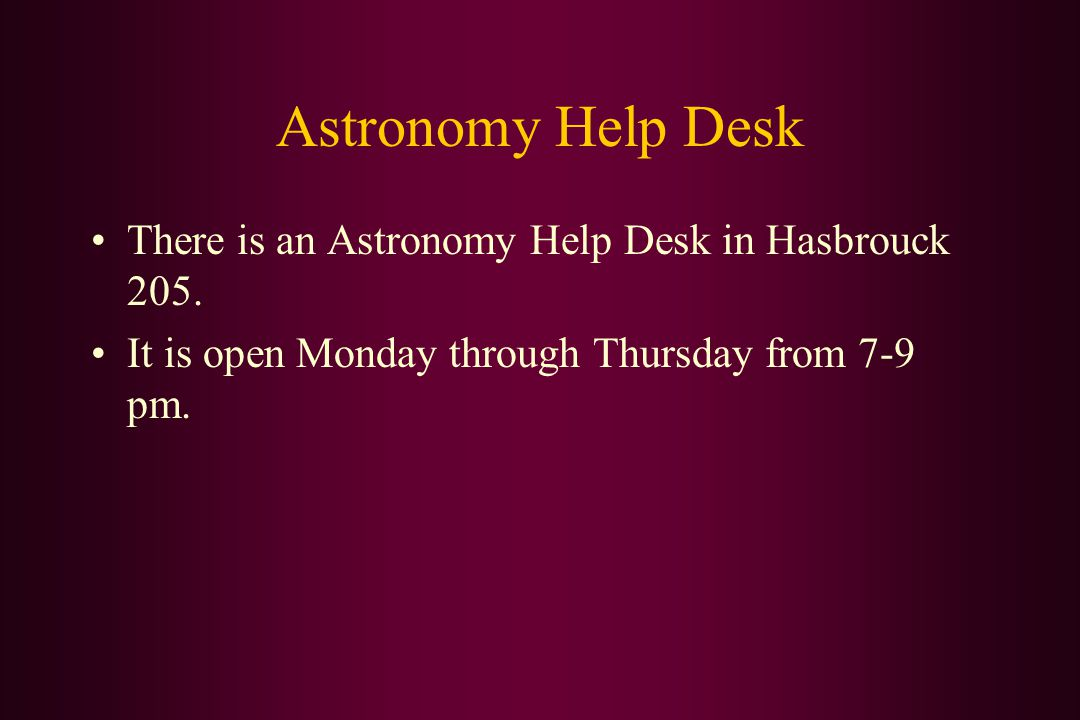 Astronomy Help Desk There is an Astronomy Help Desk in Hasbrouck 205.