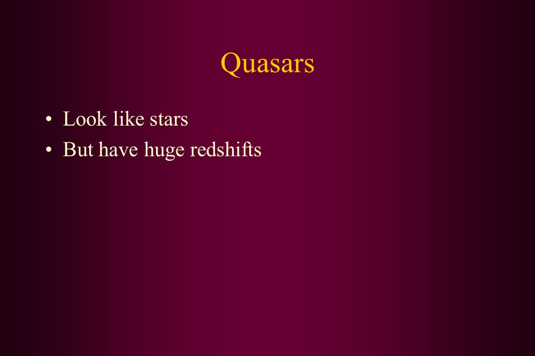 Quasars Look like stars But have huge redshifts