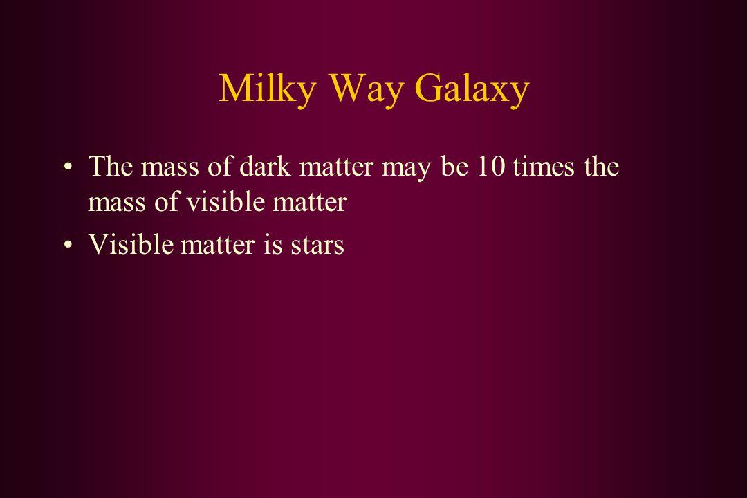 Milky Way Galaxy The mass of dark matter may be 10 times the mass of visible matter Visible matter is stars