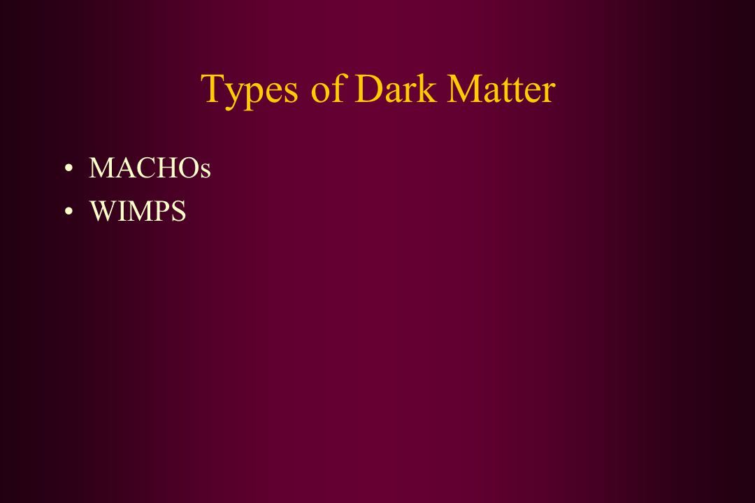 Types of Dark Matter MACHOs WIMPS