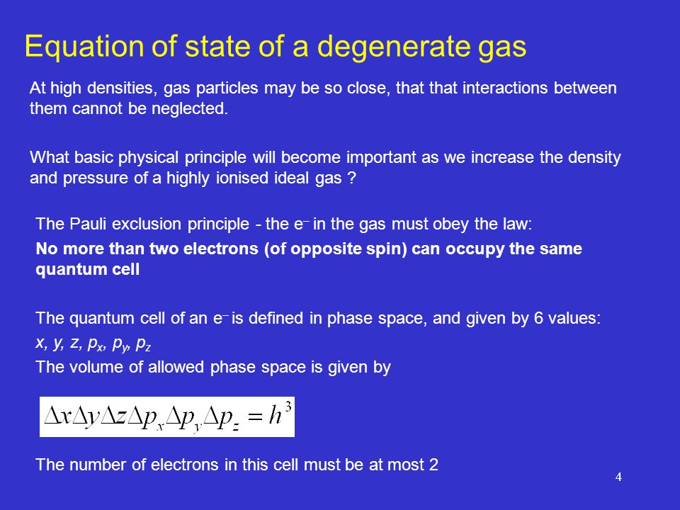 4 Equation of state of a degenerate gas At high densities, gas particles may be so close, that that interactions between them cannot be neglected.