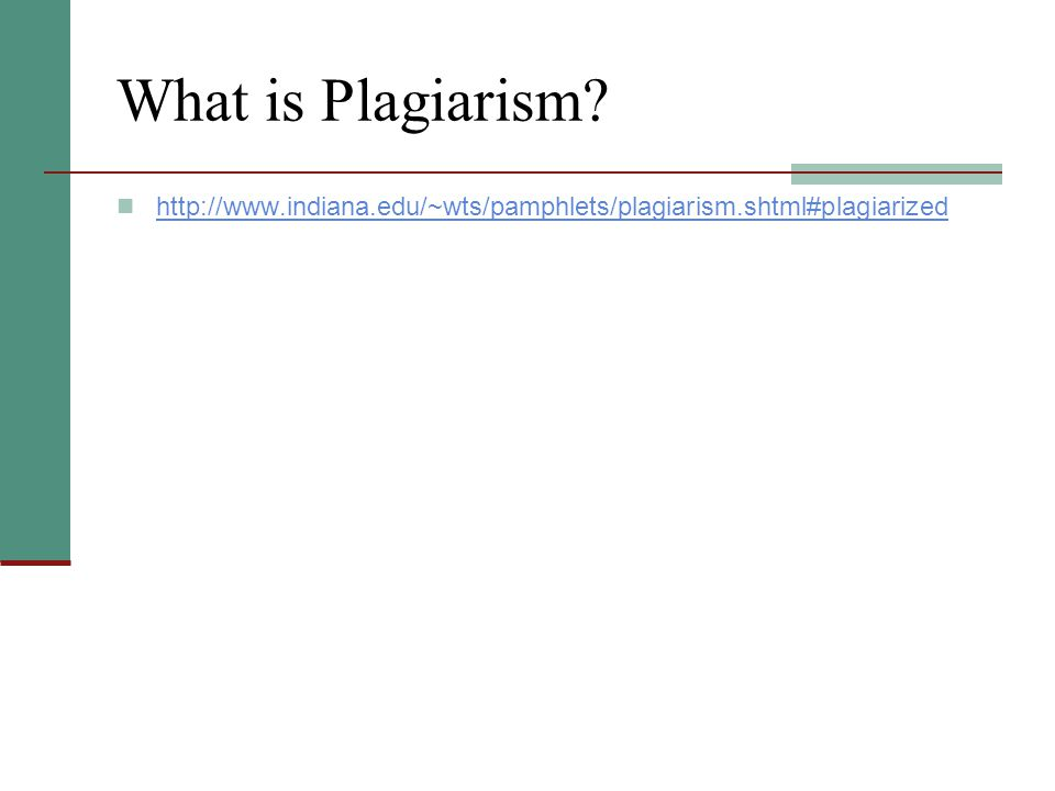 What is Plagiarism http://www.indiana.edu/~wts/pamphlets/plagiarism.shtml#plagiarized