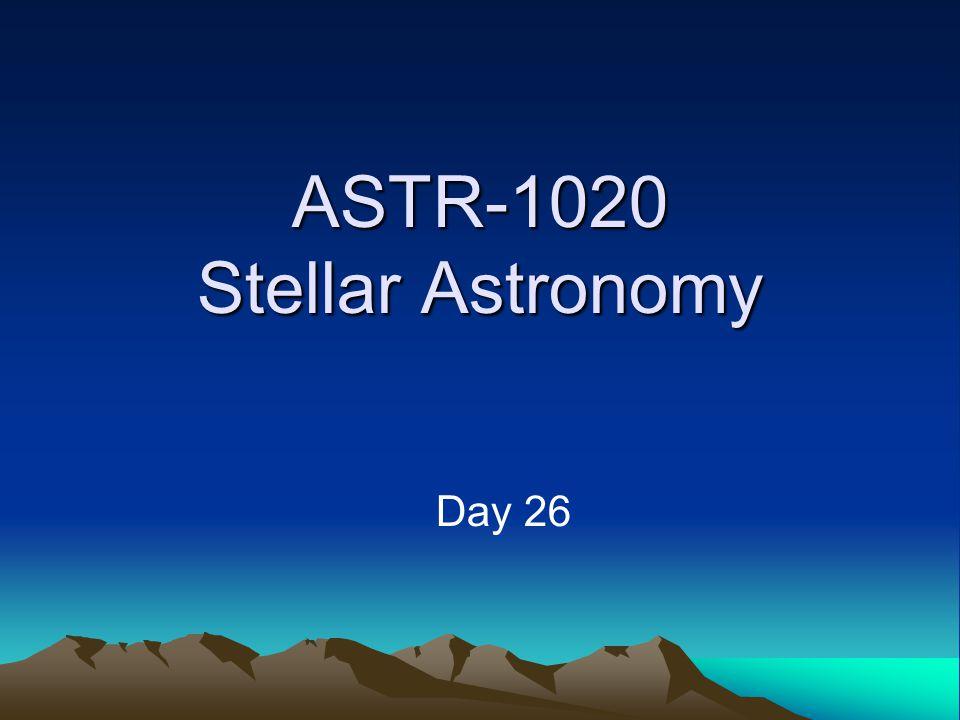 ASTR-1020 Stellar Astronomy Day 26