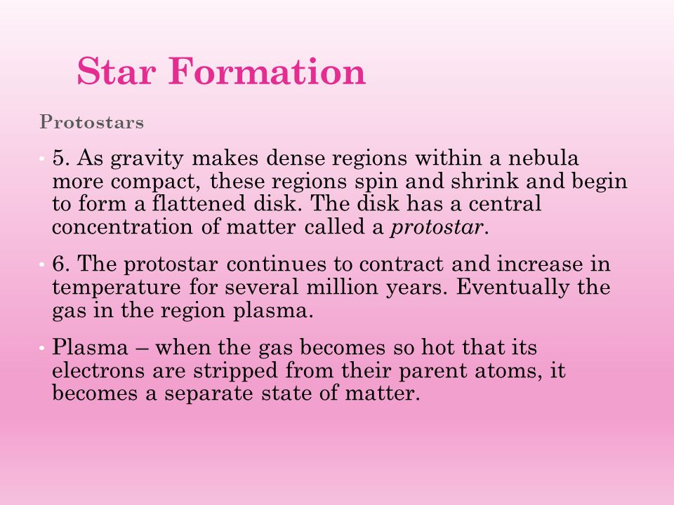 Star Formation (1 st Stage) The Birth of a Star A protostar's temperature continually increases until it reaches about 10,000,000°C.