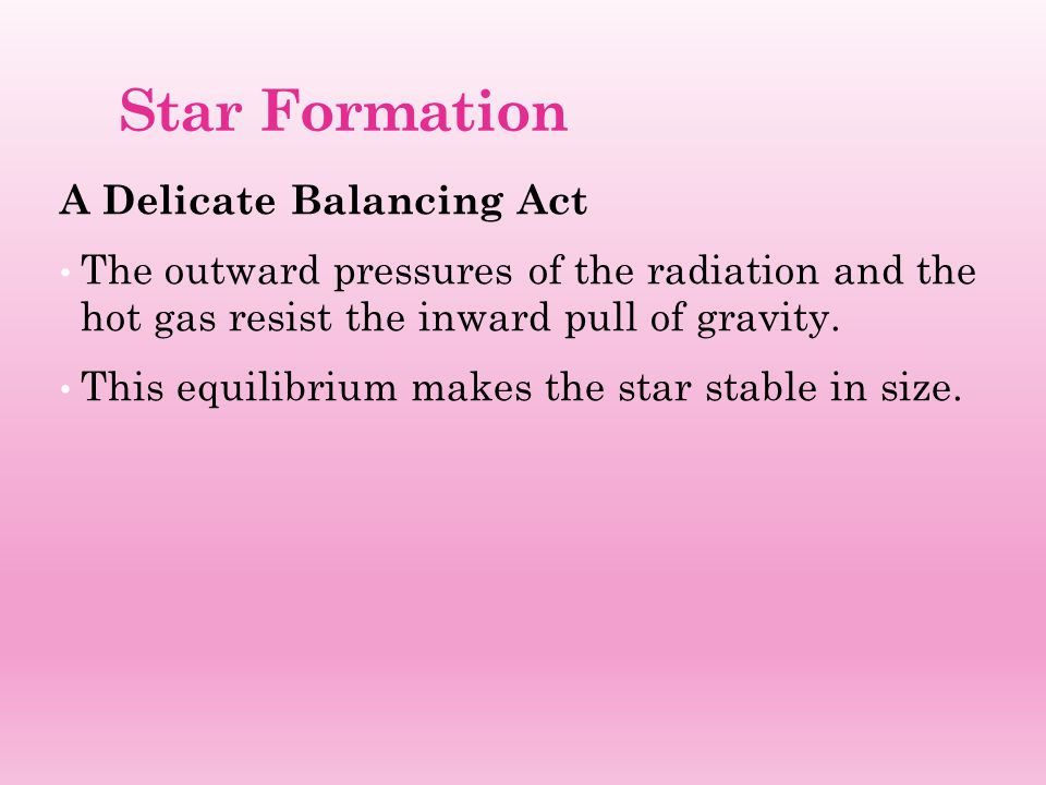 Star Formation, continued Reading Check How does the pressure from fusion and hot gas interact with the force of gravity to maintain a star's stability.