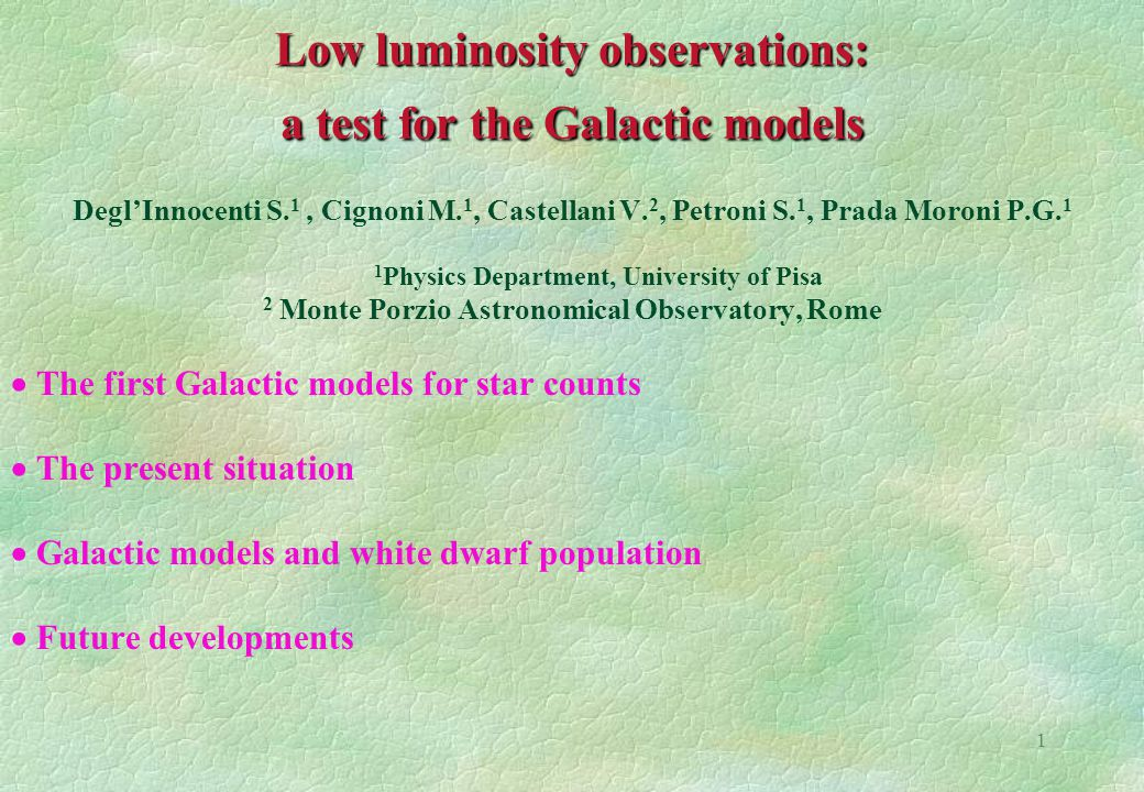 1 Low luminosity observations: a test for the Galactic models Degl'Innocenti S.
