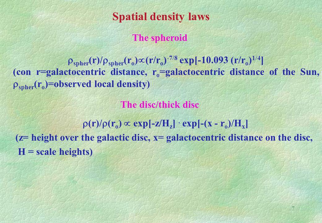 7  spher (r)/  spher (r o )  (r/r o ) -7/8 exp[-10.093 (r/r o ) 1/4 ] (con r=galactocentric distance, r o =galactocentric distance of the Sun,  spher (r o )=observed local density)  (r)/  (r o )  exp[-z/H z ].